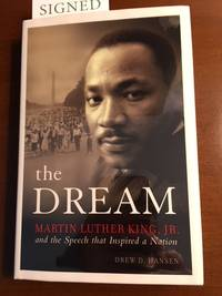 THE DREAM. Martin Luther King, Jr. And The Speech that Inspired a Nation by Drew D. Hansen