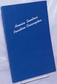 image of America Questions Peacetime Conscription: Selections from the testimony before the House Select Committee on Military Affairs (the Woodrum Committee), June 4-19, 1945