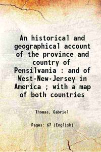 image of An historical and geographical account of the province and country of Pensilvania : and of West-New-Jersey in America ; with a map of both countries 1848 [Hardcover]