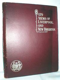 One Hundred and Twenty-Nine Views; Liverpool and New Brighton and District