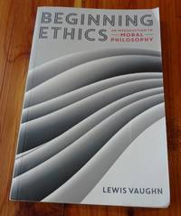 Beginning Ethics: An Introduction to Moral Philosophy