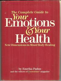 COMPLETE GUIDE TO YOUR EMOTIONS AND YOUR HEALTH New Dimensions in Mind/  Body Healing