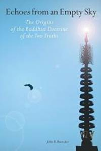 Echoes From An Empty Sky: The Origin Of The Buddhist Doctrine Of The Two Truths