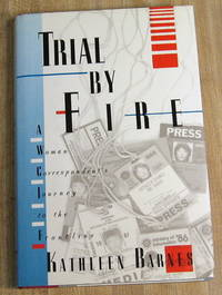 Trial by Fire : A Woman Correspondent's Journey to the Frontline