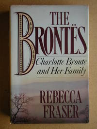 The Brontes: Charlotte Bronte and Her Family.
