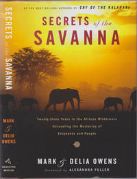 Secrets of the Savanna: Twenty-Three Years in the African Wilderness Unraveling the Mysteries of Elephants and People by Authors: Mark Owens; Delia Owens; Alexandra Fuller (foreward) - Signed First Edition - May 2006 - from Books of the World (SKU: RWARE0000003324)