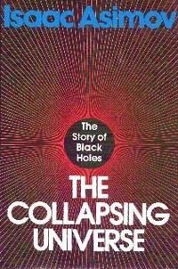 The Collapsing Universe. The Story of Black Holes by Asimov  Isaac - First  Edition - 1977 - from Gilt Edge Books and Biblio.co.uk