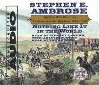 image of Nothing Like It In The World: The Men Who Built The Transcontinental Railroad 1863-1869