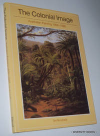 THE COLONIAL IMAGE : Australian Painting 1800-1880