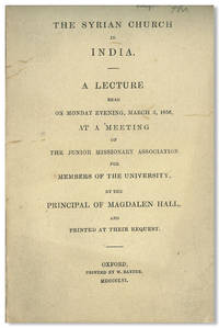 THE SYRIAN CHURCH IN INDIA. A LECTURE READ ... AT A MEETING OF THE JUNIOR MISSIONARY ASSOCIATION FOR MEMBERS OF THE UNIVERSITY, BY THE PRINCIPAL OF MAGDALEN HALL AND PRINTED AT THEIR REQUEST