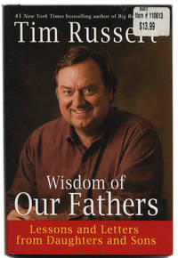 Wisdom of Our Fathers: Lessons and Letters from Daughters and Sons  - 1st  Edition/1st Printing by  Tim Russert - First Edition; First Printing - 2006 - from Books Tell You Why and Biblio.com