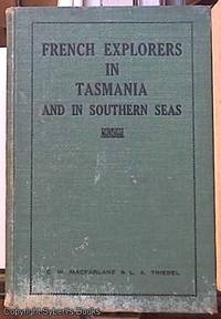 image of FRENCH EXPLORERS IN TASMANIA AND IN SOUTHERN SEAS.  Being Extracts from Peron, Dumas and the Comte de Beauvoir