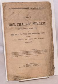 Financial reconstruction through public faith and specie payments. Speech of hon. Charles Sumner, of Massachusetts, on the bill to fund the national debt; delivered in the senate of the United States, July 11, 1868 68