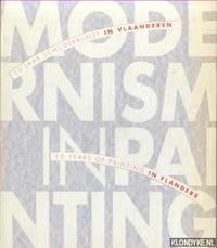 Modernism in painting. 10 years of painting in Flanders / Modernism in painting. 10 jaar schilderkunst in Vlaanderen