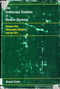 The Intellectual Tradition in Modern Germany Volume One: Philosophy, Religion, and the Arts by  Ronald Taylor - Hardcover - 1973 - from Kenneth Mallory Bookseller. ABAA and Biblio.com