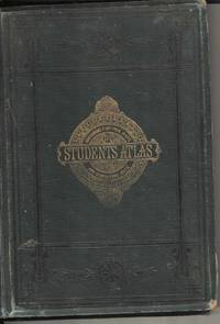 The Student's Atlas consisting of Forty Maps of Modern Geography embracing all the latest discoveries and changes in Boundaries and Six Maps of Ancient and Historical Geography