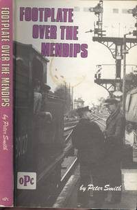 Footplate Over The Mendips by Smith. Peter - Paperback - 1978 - from Dereks Transport Books and Biblio.co.uk