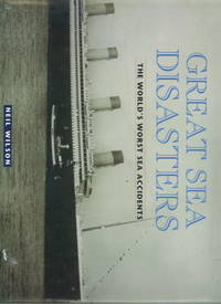 Great Sea Disasters: The World's Worst Sea Accidents
