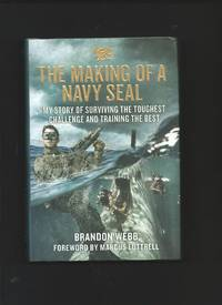 The Making of a Navy Seal : My Story of Surviving the Toughest Challenge and Training the Best