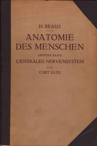Anatomie des Menschen ein Lehrbuch fŸr Studierende und €rzte. Dritter Band Centrales Nervensystem von Curt Elze.