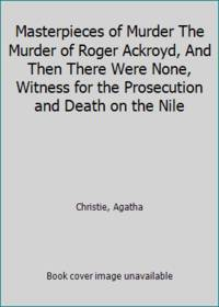 Masterpieces of Murder The Murder of Roger Ackroyd, And Then There Were None, Witness for the...