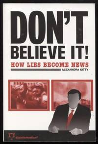 Don't Believe It! ;  How Lies Becomes News  How Lies Becomes News