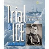 TRIAL BY ICE A Photobiography of Sir Ernest Shackleton