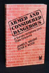 image of Armed and Considered Dangerous; A Survey of Felons and Their Firearms