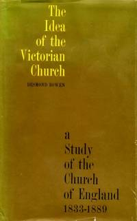 THE IDEA OF THE VICTORIAN CHURCH a study of the Church of England 1833-1889