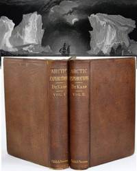 Arctic Explorations: The Second Grinnell Expedition in Search of Sir John Franklin, in the Years 1853, '54, '55 Volume 1 & 2