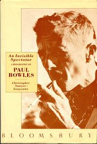 An Invisible Spectator : A Biography of Paul Bowles