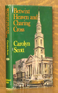 BETWIXT HEAVEN AND CHARING CROSS THE STORY OF ST. MARTIN-IN-THE-FIELDS