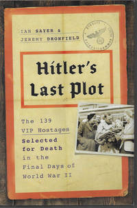 image of HITLER'S LAST PLOT; The 139 VIP  Hostages Selected for Death in the Final Days of World War II