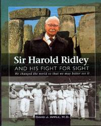 Sir Harold Ridley and His Figth for Sight: He Changed the World So That We May Better See It