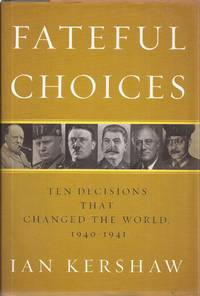 Fateful Choices: Ten Decisions That Changed the World,1940-1941