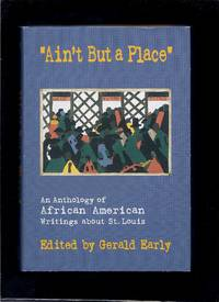 """Ain't But A Place"""": An Anthology Of African American Writings About St. Louis"""