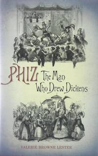 Phiz, The Man Who Drew Dickens