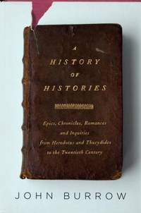 image of A History of Histories : Epics, Chronicles, Romances and Inquiries from Herodotus and Thucydides to the Twentieth Century