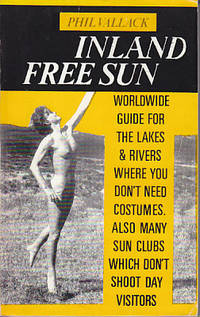 Inland Free Sun - Worldwide Guide for the Lakes & Rivers Where You Don't Need Costumes.  Also Many Sun Clubs Which Don't Shoot Day Visitors