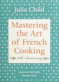 Mastering the Art of French Cooking, Volume I: 50th Anniversary Edition: A Cookbook: Vol 1