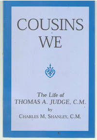 Cousins We - The life of Thomas A Judge C.M. by Charles M Shanley