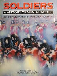 Soldiers: A History Of Men In Battle