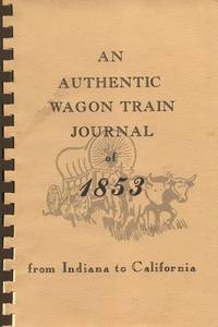 An Authentic Wagon Train Journal of 1853: From Indiana to California.