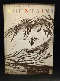 image of The Book of the Mountains; Being a Collection of Writings About the Mountains in All Their Aspects; With 64 Pages of Illustrations in Halftone and Gravure, and Many Line Drawings