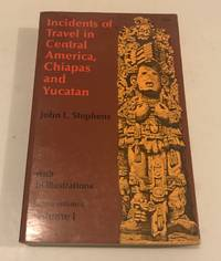 Incidents of Travel in Central America, Chiapas, and Yucatan, Volume I (Incidents of Travel in...