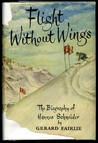 Flight Without Wings; The Biography of Hannes Schneider