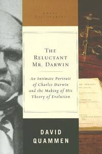 The Reluctant Mr. Darwin : An Intimate Portrait of Charles Darwin and the Making of His Theory of...