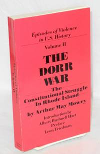 image of The Dorr War or the constitutional struggle in Rhode Island. With an introduction by Albert Bushnell Hart