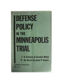 Defense policy in the Minneapolis trial. 1. A criticism by Grandizo Munis. 2. An answer by James P. Cannon