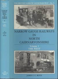 Narrow Gauge Railways in North Caernarvonshire Volume 1 : The West (The British Narrow Gauge Railway - No,5)